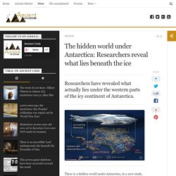 The hidden world under Antarctica: Researchers reveal what lies beneath the ice
