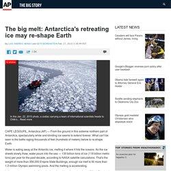 The big melt: Antarctica's retreating ice may re-shape Earth