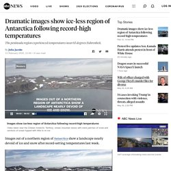 Dramatic images show ice-less region of Antarctica following record-high temperatures