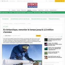 Antarctique : remonter jusqu'à il y a 1,5 million d'années