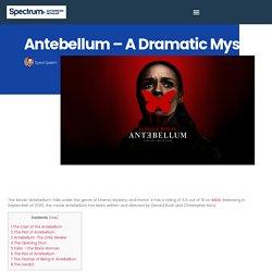 Antebellum – A Dramatic Mystery - Spectrum