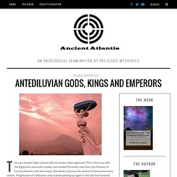 Antediluvian Gods, Kings and Emperors - Ancient Atlantis