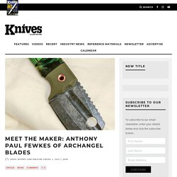 Meet the Maker: Anthony Paul Fewkes of Archangel Blades - Knives Illustrated