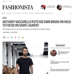 Anthony Vaccarello Puts His Own Brand On Hold to Focus on Saint Laurent