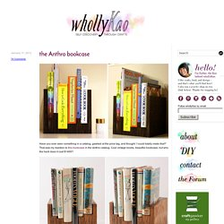 the Anthro bookcase | whollykao
