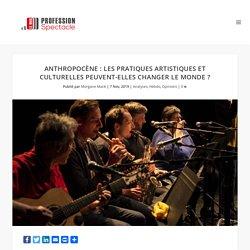 Anthropocène : les pratiques artistiques et culturelles peuvent-elles changer le monde ?
