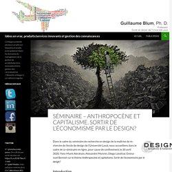 Séminaire – Anthropocène et capitalisme. Sortir de l'économisme par le design?