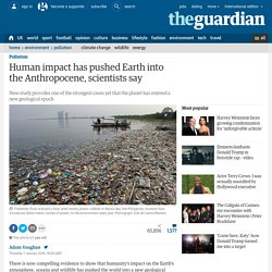 Human impact has pushed Earth into the Anthropocene, scientists say
