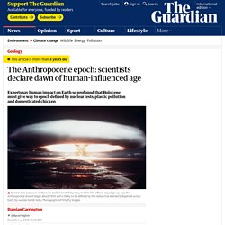The Anthropocene epoch: scientists declare dawn of human-influenced age
