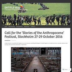 Call for the 'Stories of the Anthropocene' Festival, Stockholm 27-29 October 2016