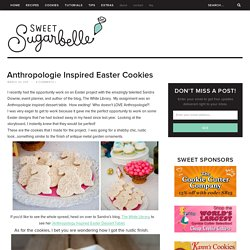 Anthropologie Inspired Easter Cookies – The Sweet Adventures of Sugar Belle