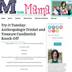 Five Days... 5 Ways: Try-it Tuesday: Anthropologie Trinket and Treasure Candlestick Knock-Off
