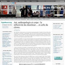 Art, anthropologie et corps : la réflexivité du chercheur… et celle du clown.