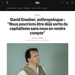 """David Graeber, anthropologue : """"Nous pourrions être déjà sortis du capitalisme sans nous en rendre compte"""""""