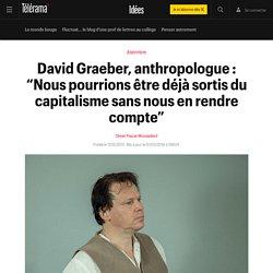 """David Graeber, anthropologue : """"Nous pourrions être déjà sortis du capitalisme sans nous en rendre compte"""" - Idées"""