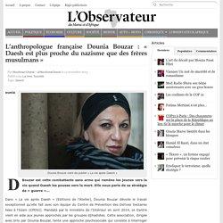 L'anthropologue française Dounia Bouzar : « Daesh est plus proche du nazisme que des frères musulmans »