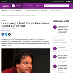 "L'anthropologue David Graeber, théoricien du ""bullshit job"", est mort"