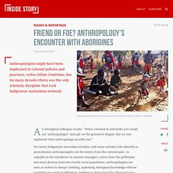 Friend or foe? Anthropology's encounter with Aborigines