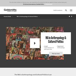 MA in Anthropology & Cultural Politics, Goldsmiths, University of London