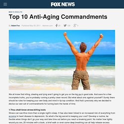 Top 10 Anti-Aging Commandments - FoxNews.com