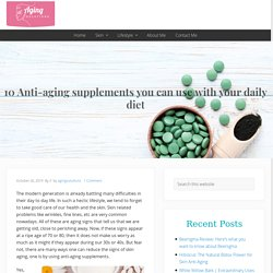 10 Anti-aging supplements you can use with your daily diet