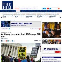 Anti-gay crusader had 250-page FBI file