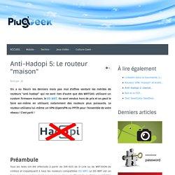 """Anti-Hadopi 5: Le routeur """"maison"""""""