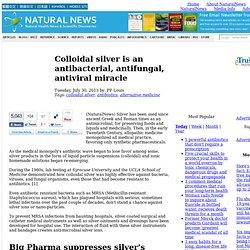 Colloidal silver is an antibacterial, antifungal, antiviral miracle