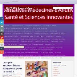 Les gels antibactériens dangereux pour la santé ?