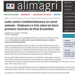 MAAF 17/11/16 Lutte contre l'antibiorésistance en santé animale : Stéphane Le Foll salue les bons premiers résultats du Plan Ecoantibio