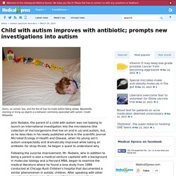 Child with autism improves with antibiotic; prompts new investigations into autism