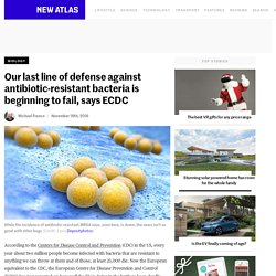 Our last line of defense against antibiotic-resistant bacteria is beginning to fail, says ECDC