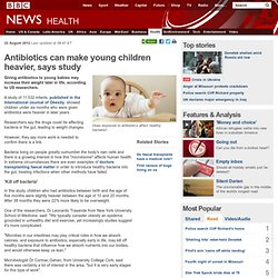 Antibiotics can make young children heavier, says study