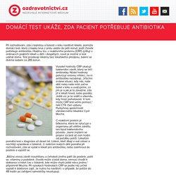 Domácí test ukáže, zda pacient potřebuje antibiotika