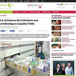 La résistance des infections aux antibiotiques inquiète l'OMS