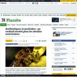 Antibiotiques et pesticides : un cocktail mortel pour les abeilles américaines - LeMonde.fr#xtor=EPR-32280229-[NL_Titresdujour]-20111106-[titres]#xtor=EPR-32280229-[NL_Titresdujour]-20111106-[titres]#xtor=EPR-32280229-[NL_Titresdujour]-20111106-[titres]