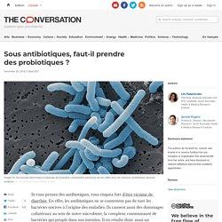 THE CONVERSATION 26/11/18 Sous antibiotiques, faut-il prendre des probiotiques ?