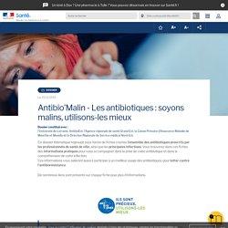 Antibio'Malin - Les antibiotiques : soyons malins, utilisons-les mieux