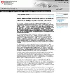 CONFEDERATION SUISSE 07/09/10 Baisse des quantités d'antibiotiques vendues en médecine vétérinaire en 2009 par rapport aux année