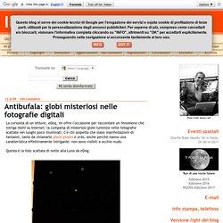 Antibufala: globi misteriosi nelle fotografie digitali