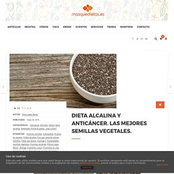 DIETA ALCALINA Y ANTICÁNCER. LAS MEJORES SEMILLAS VEGETALES. – masquedietas.es
