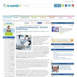 Cancer et médicaments : nouveaux médicaments anticancéreux, la thérapie épigénétique