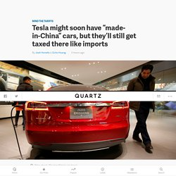Cars from Tesla's (TSLA) anticipated Shanghai factory are still likely to face a 25% import duty in China