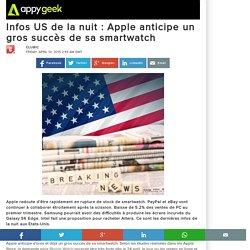 Infos US de la nuit : Apple anticipe un gros succès de sa smartwatch