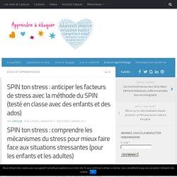 SPIN ton stress : anticiper les facteurs de stress avec la méthode du SPIN (testé en classe avec des enfants et des ados)