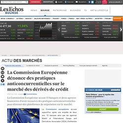 La Commission Européenne dénonce des pratiques anticoncurrentielles sur le marché des dérivés de crédit