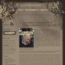 La machine d'Anticythère et les fabuleux mécanismes de l'Antiquité : L'Autre-Histoire