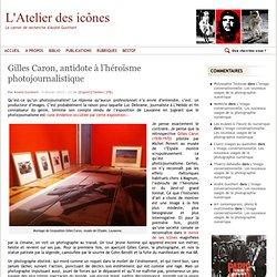 Gilles Caron, antidote à l'héroïsme photojournalistique