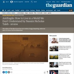 Antifragile: How to Live in a World We Don't Understand by Nassim Nicholas Taleb – review