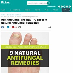 Use Antifungal Cream? 9 Natural Antifungal Remedies